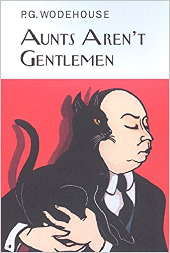 Aunts Aren't Gentlemen by P. G. Wodehouse